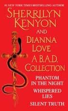 Sherrilyn Kenyon and Dianna Love - A B.A.D. Collection - Phantom in the Night, Whispered Lies, Silent Truth and an excerpt from Alterant ebook by Sherrilyn Kenyon, Dianna Love