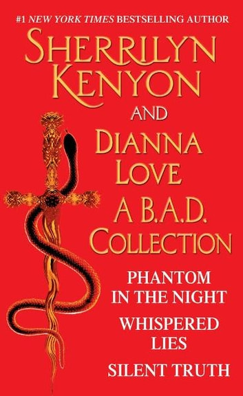 Sherrilyn Kenyon and Dianna Love - A B.A.D. Collection - Phantom in the Night, Whispered Lies, Silent Truth and an excerpt from Alterant ebook by Sherrilyn Kenyon,Dianna Love