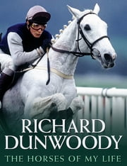The Horses of My Life - Richard Dunwoody ebook by Richard Dunwoody