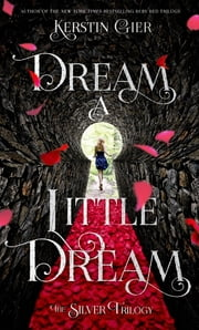 Dream a Little Dream - The Silver Trilogy ebook by Kerstin Gier,Anthea Bell