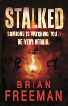Stalked (Jonathan Stride Book 3) - An unputdownable thriller of suspense and suspicion ebook by Brian Freeman