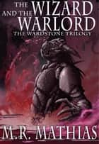The Wizard and the Warlord ebook by M. R. Mathias