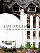 Suburban Pornography ebook by Matthew Firth