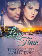 Love in Time - The Complete Collection - Love in Time ebook by Cate Dean