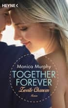 Zweite Chancen - Together Forever 2 - Roman ebook by Monica Murphy, Evelin Sudakowa-Blasberg