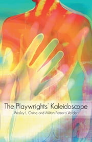 The Playwrights' Kaleidoscope ebook by Wesley L. Crane; Milton Ferreira Verderi