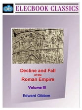 Decline and Fall of the Roman Empire Vol III ebook by Gibbon, Edward