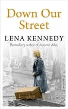 Down Our Street - War isn't the only thing that could tear this family apart . . . ebook by Lena Kennedy