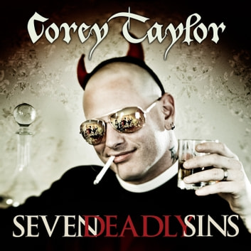 Seven Deadly Sins - Settling the Argument Between Born Bad and Damaged Good audiobook by Corey Taylor