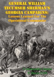 General William Tecumseh Sherman's Georgia Campaigns: Lessons Learned For The Operational Commander ebook by Commander James P. Davis