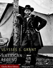 American Legends: The Life of Ulysses S. Grant ebook by Charles River Editors