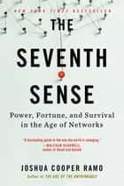 The Seventh Sense - Power, Fortune, and Survival in the Age of Networks eBook by Joshua Cooper Ramo