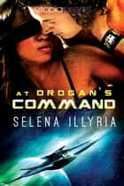 At Drogan's Command ebook by Selena Illyria