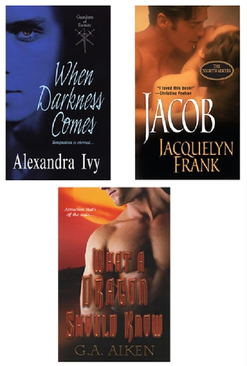 Supernatural Bundle with What a Dragon Should Know, When Darkness Comes & Jacob ebook by G.A. Aiken,Alexandra Ivy,Jacquelyn Frank