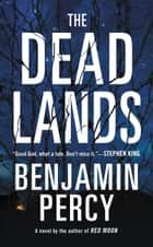 The Dead Lands ebook by Benjamin Percy