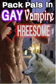 Pack Pals in Gay Vampire Threesome ebook by Annabel Bastione