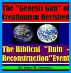 The Genesis Gap of Creationism Revisited - The Biblical ?Ruin-Reconstruction? Event ebook by James Lowrance