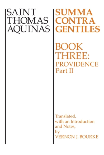 Summa Contra Gentiles - Book 3: Providence, Part II ebook by St. Thomas Aquinas
