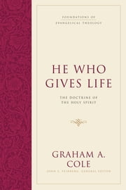 He Who Gives Life - The Doctrine of the Holy Spirit ebook by Graham A. Cole,John S. Feinberg