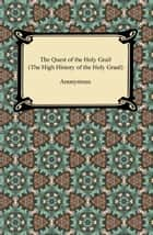 The Quest of the Holy Grail (The High History of the Holy Graal) ebook by Anonymous