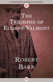 The Triumphs of Eugene Valmont ebook by Robert Barr