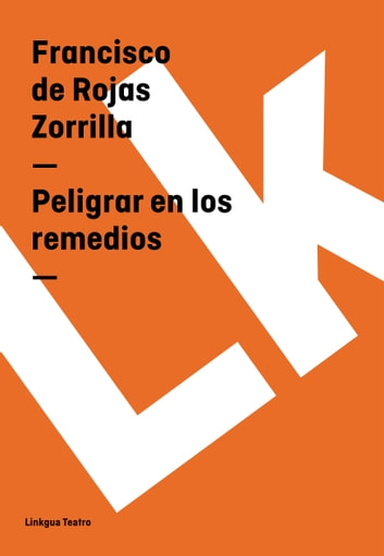 Peligrar en los remedios ebook by Francisco de Rojas Zorrilla