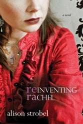 Reinventing Rachel: A Novel - A Novel ebook by Strobel,Alison