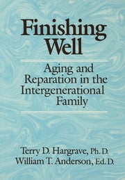 Finishing Well: Aging And Reparation In The Intergenerational Family ebook by Terry D. Hargrave,William T. Anderson