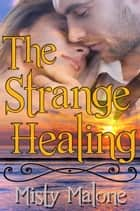 The Strange Healing ebook by Misty Malone