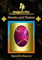 Smoke and Flames (#14) (Dragon's Fire) ebook by Danielle Kazemi