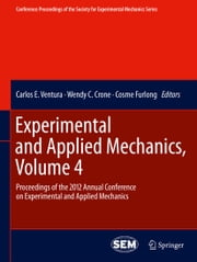 Experimental and Applied Mechanics, Volume 4 - Proceedings of the 2012 Annual Conference on Experimental and Applied Mechanics ebook by Carlos E. Ventura,Wendy C. Crone,Cosme Furlong