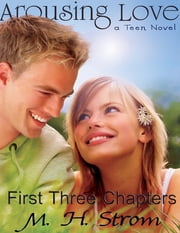 Arousing Love, a Teen Novel - First Three Chapters ebook by M. H. Strom