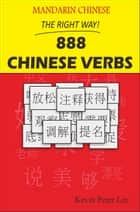 Mandarin Chinese The Right Way! 888 Chinese Verbs ebook by Kevin Peter Lee