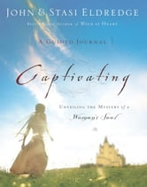 Captivating: A Guided Journal - Unveiling the Mystery of a Woman's Soul ebook by John Eldredge