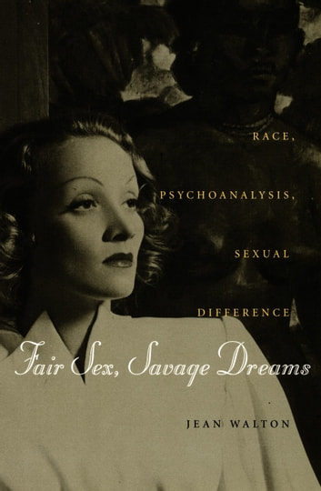 Fair Sex, Savage Dreams - Race, Psychoanalysis, Sexual Difference ebook by Jean Walton
