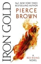 Iron Gold - The explosive new novel in the Red Rising series: Red Rising Series 4 ebook by Pierce Brown