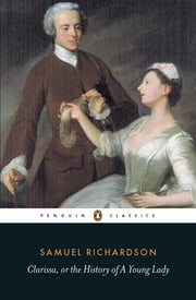 Clarissa, or the History of A Young Lady ebook by Samuel Richardson