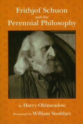 Frithjof Schuon and the Perennial Philosophy ebook by Harry Oldmeadow