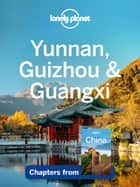 Lonely Planet Yunnan, Guizhou & Guangxi ebook by Lonely Planet