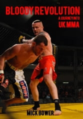 Bloody Revolution A Journey into UK MMA ebook by Mick Bower