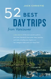 52 Best Day Trips From Vancouver ebook by Jack Christie