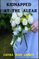 Kidnapped at the Altar ebook by Laura Jean Libbey
