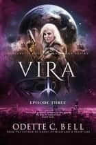 Vira Episode Three - Vira, #3 ebook by Odette C. Bell