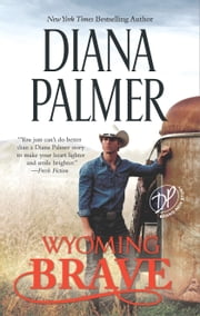 Wyoming Brave - A New York Times bestseller ebook by Diana Palmer