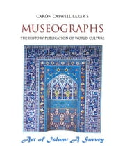 Museographs The Art of Islam: A Survey ebook by Caron Caswell Lazar