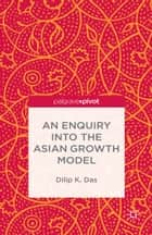 An Enquiry into the Asian Growth Model ebook by D. Das