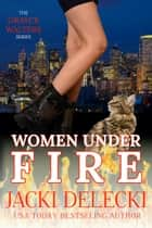 Women Under Fire - Book 2 in The Grayce Walters Romantic Suspense Series ebook by Jacki Delecki