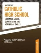 Master the Catholic High School Entrance Exams--Quantitative and Nonverbal Skills ebook by Peterson's