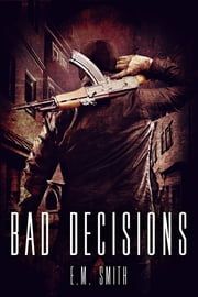 Bad Decisions ebook by E. M. Smith