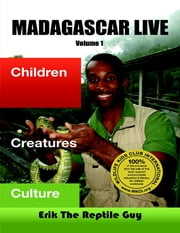 Madagascar Live: Children Creatures Culture ebook by Erik The Reptile Guy Callender